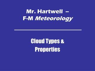 Mr. Hartwell  --   F-M  Meteorology