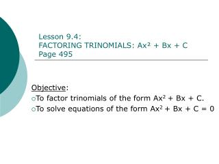 Objective :   To factor trinomials of the form Ax 2  + Bx + C.