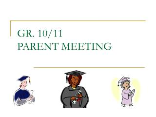 GR. 10/11  PARENT MEETING