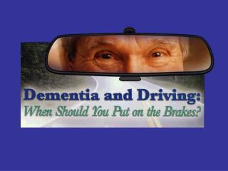 Dementia and Driving: When Should You Put on the Brakes?