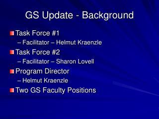 GS Update - Background