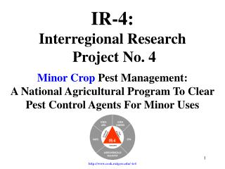 IR-4: Interregional Research  Project No. 4 Minor Crop  Pest Management: