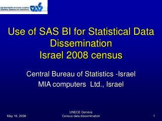 Use of SAS BI for Statistical Data Dissemination Israel 2008 census