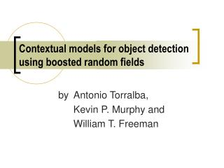 Contextual models for object detection using boosted random fields