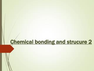 Chemical bonding and  strucure  2
