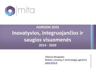 HORIZON 2020 Inovatyvios, integruojančios ir saugios visuomenės 2014 - 2020