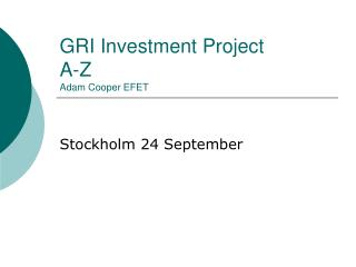 GRI Investment Project A-Z Adam Cooper EFET