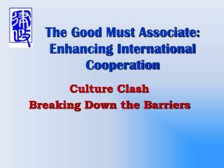The Good Must Associate:  Enhancing International Cooperation