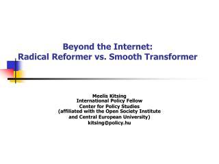 Beyond the Internet:  Radical Reformer vs. Smooth Transformer