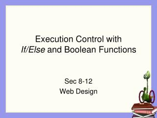 Execution Control with  If/Else  and Boolean Functions