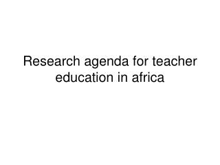 Research agenda for teacher education in africa