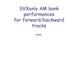 SVXonly AM bank performances for forward/backward tracks