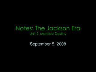 Notes: The Jackson Era Unit 2: Manifest Destiny