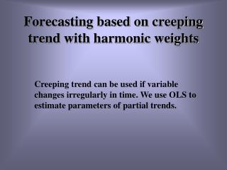 Forecasting based on creeping trend with harmonic weights
