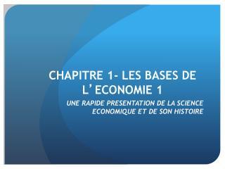 CHAPITRE 1- LES BASES DE L ' ECONOMIE 1