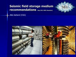 Seismic field storage medium recommendations   Sep 2013 SEG Houston)