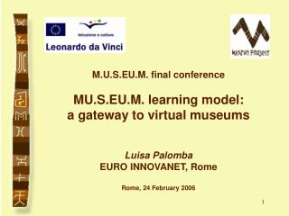 M.U.S.EU.M. final conference MU.S.EU.M. learning model:  a gateway to virtual museums