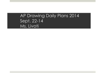 AP  Drawing  Daily Plans 2014 Sept.  22-14 Ms. Livoti