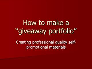 How to make a �giveaway portfolio�