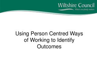 Using Person Centred Ways of Working to Identify Outcomes