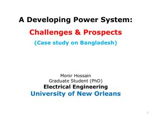 A Developing Power System: Challenges & Prospects (Case study on Bangladesh) Monir Hossain