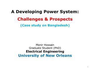 A Developing Power System: Challenges & Prospects (Case study on Bangladesh) Monir Hossain