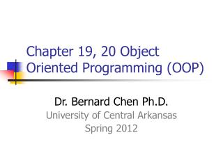 Chapter 19, 20 Object Oriented Programming (OOP)