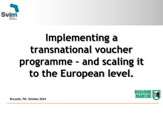 Implementing a transnational voucher  programme  – and scaling it to the European level.