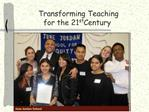 Transforming Teaching  for the 21st Century