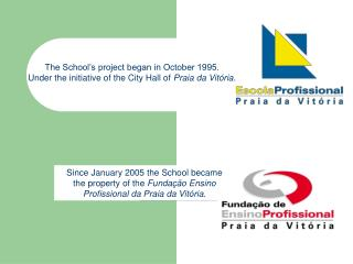 Since January 2005 the School became