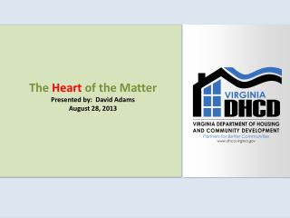The  Heart  of the Matter Presented by:  David Adams August 28, 2013