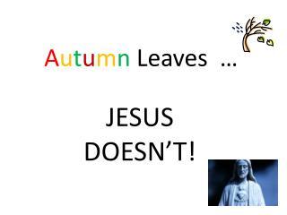 A u t u m n  Leaves  …
