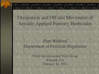 Dissipation and Off-site Movement of  Aerially Applied Forestry Herbicides Pam Wofford