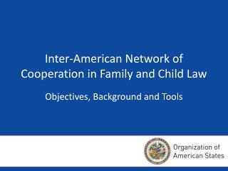 Inter-American Network of Cooperation in Family and Child Law Objectives, Background and Tools