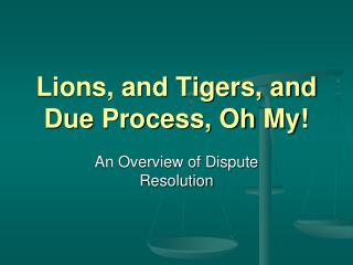 Lions, and Tigers, and Due Process, Oh My!
