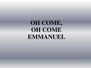 OH COME,  OH COME  EMMANUEL