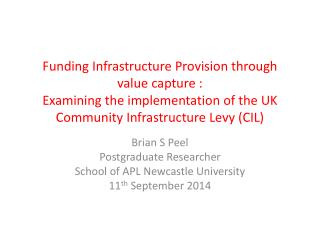 Brian S Peel  Postgraduate Researcher  School of APL Newcastle University  11 th  September 2014