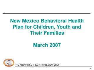 New Mexico Behavioral Health Plan for Children, Youth and Their Families March 2007