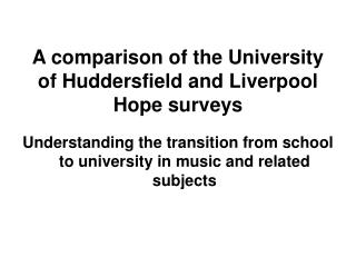 A comparison of the University of Huddersfield and Liverpool Hope surveys