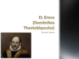 EL Greco ( Domènikos Theotokòpoulos )