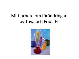 Mitt arbete om  förändringar av Tuva  och Frida H