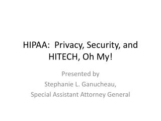 HIPAA:  Privacy, Security, and HITECH, Oh My!