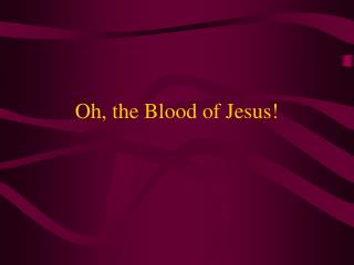 Oh, the Blood of Jesus!