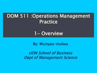 DOM 511 :Operations Management Practice 1- Overview