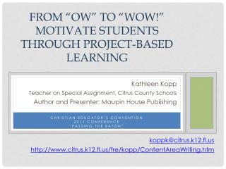 "From "" Ow "" to ""WOW!""   Motivate Students through Project-based  Learning"