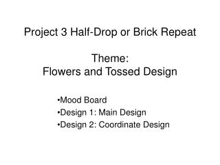 Project 3 Half-Drop or Brick Repeat Theme:  Flowers and Tossed Design