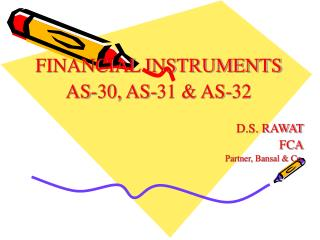 FINANCIAL INSTRUMENTS AS-30, AS-31  AS-32  D.S. RAWAT               FCA Partner, Bansal  Co.