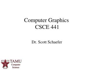 Computer Graphics  CSCE 441