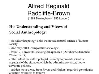 Alfred Reginald  Radcliffe-Brown  (1881 Birmingham -1955 London)