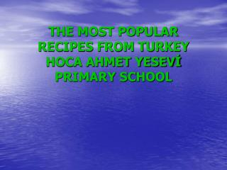 THE MOST POPULAR RECIPES FROM TURKEY HOCA AHMET YESEVİ PRIMARY SCHOOL